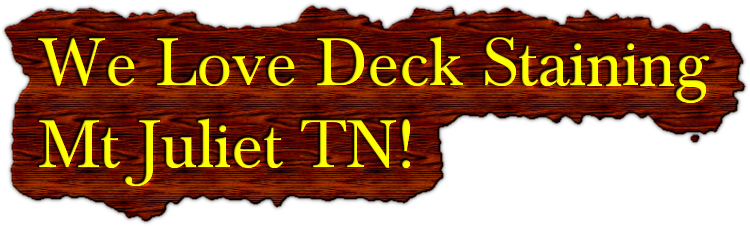 We love deck staining mt juliet tn